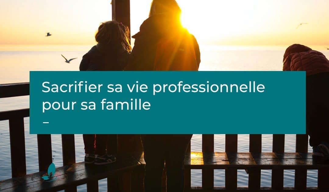 Sacrifier sa vie professionnelle pour sa famille